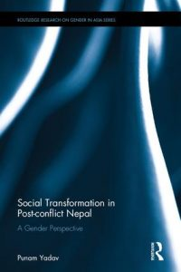Social Transformation in Post-conflict Nepal A Gender Perspective By Punam Yadav (2016)