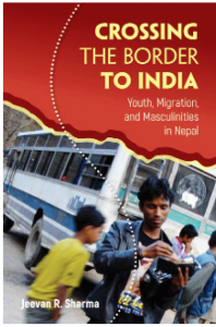 Crossing the Border to India: Youth, Migration, and Masculinities in Nepal